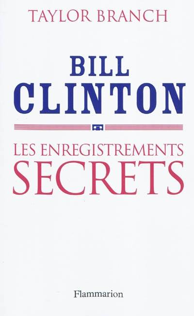 Bill Clinton / les enregistrements secrets, les enregistrements secrets