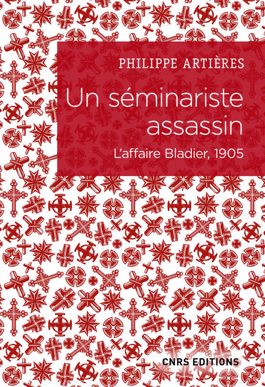 Un séminariste assassin. L'affaire Bladier, 1905