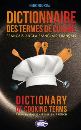 Dictionnaire des termes de cuisine Français/Anglais - Anglais/Français, Dictionary of cooking termes French/English - English/French
