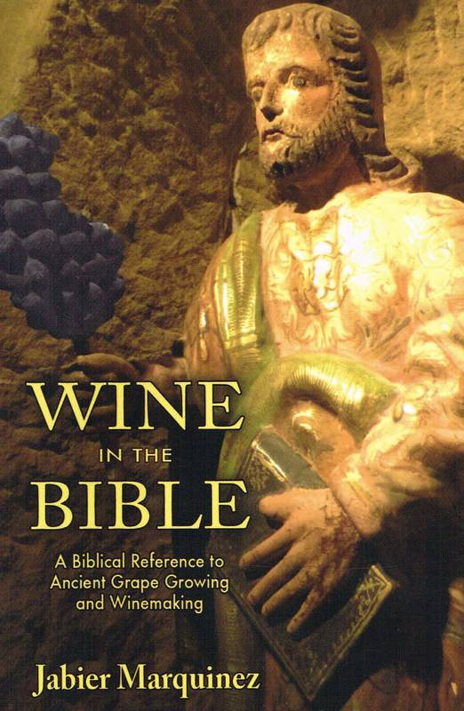 Wine in the Bible (Anglais), A Biblical Reference to Ancient Grape Growing and Winemaking
