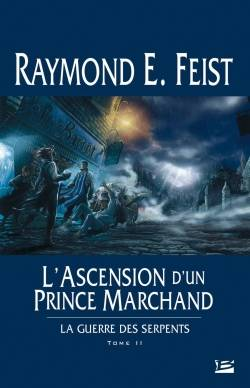 2, La Guerre des Serpents T02 L'Ascension d'un prince marchand, La Guerre des Serpents