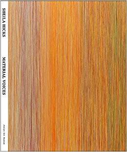 SHEILA HICKS. MATERIAL VOICES