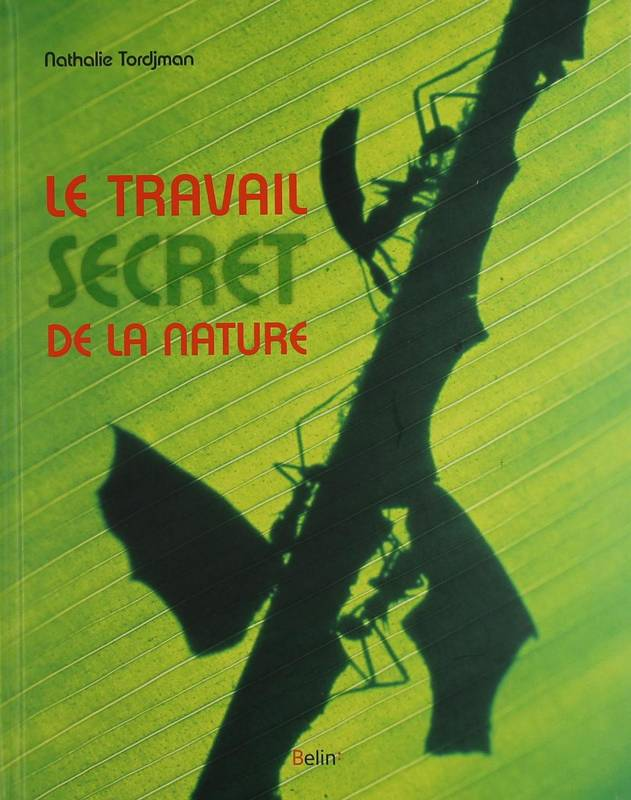 LE TRAVAIL SECRET DE LA NATURE