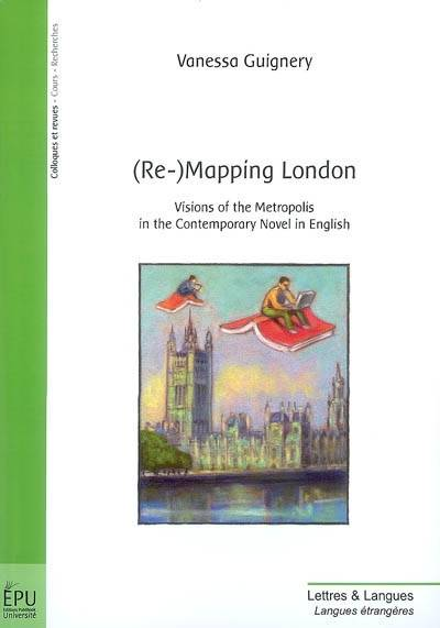 (Re-)mapping London, visions of the Metropolis in the contemporary novel in English