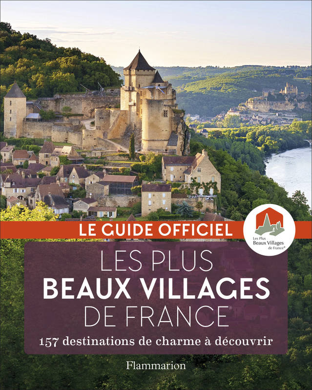 Les plus beaux villages de France / le guide officiel : 157 destinations de charme à découvrir