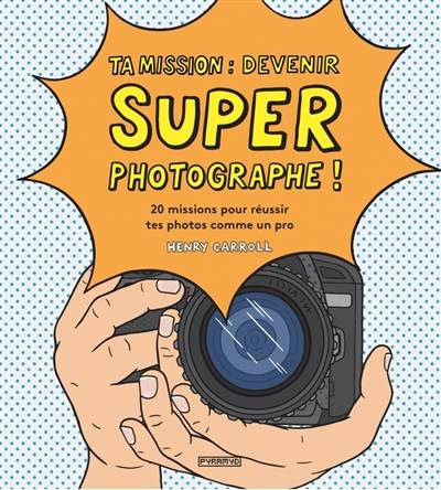Ta mission: devenir super photographe!