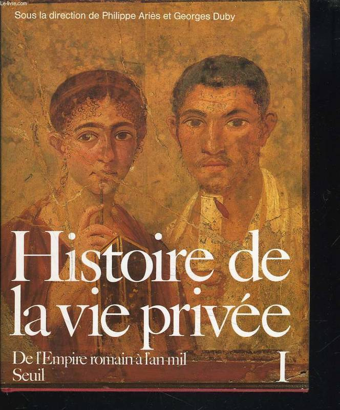 1, De l'Empire romain à l'an mil, Histoire de la vie privée. De l'Empire romain à l'an mil
