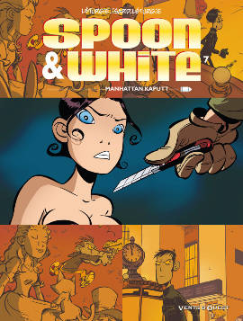 Spoon & White, 7, SPOON ET WHITE - TOME 7 : MANHATTAN KAPUTT