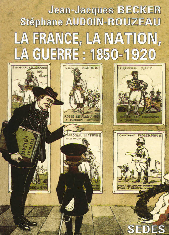 La France, la Nation, la Guerre : 1850-1920, 1850-1920