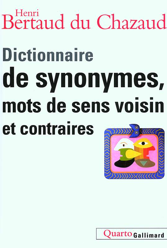 livre dictionnaire de synonymes mots de sens voisin et contraires henri bertaud du chazaud. Black Bedroom Furniture Sets. Home Design Ideas