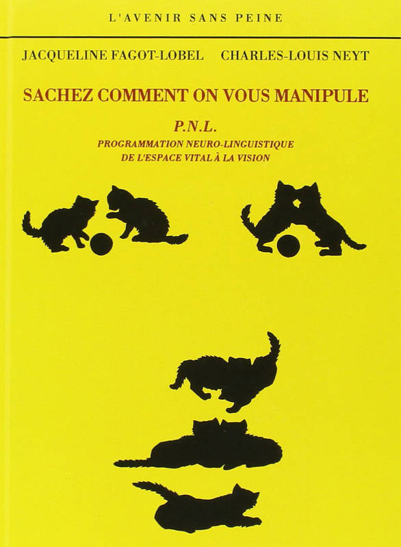 Sachez comment on vous manipule, P.N.L. : Programmation neuro-linguistique