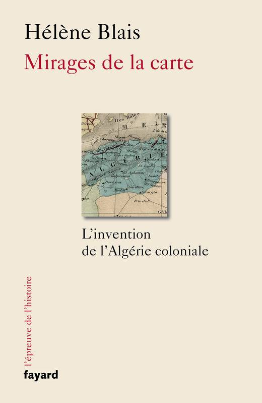 Mirages de la carte, L'invention de l'Algérie coloniale