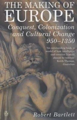 The Making of Europe, Conquest Colonization and Cultural Change 950 - 1350