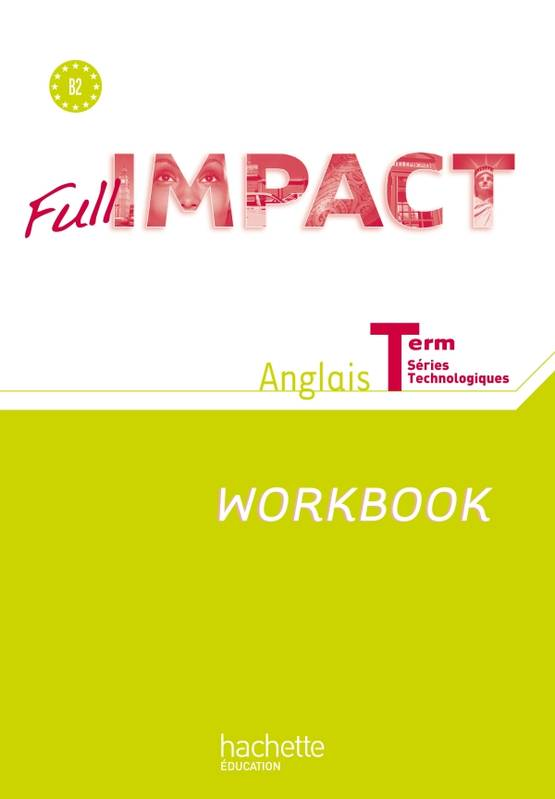 Full impact Term. séries technologiques - Workbook - Ed. 2012, Exercices