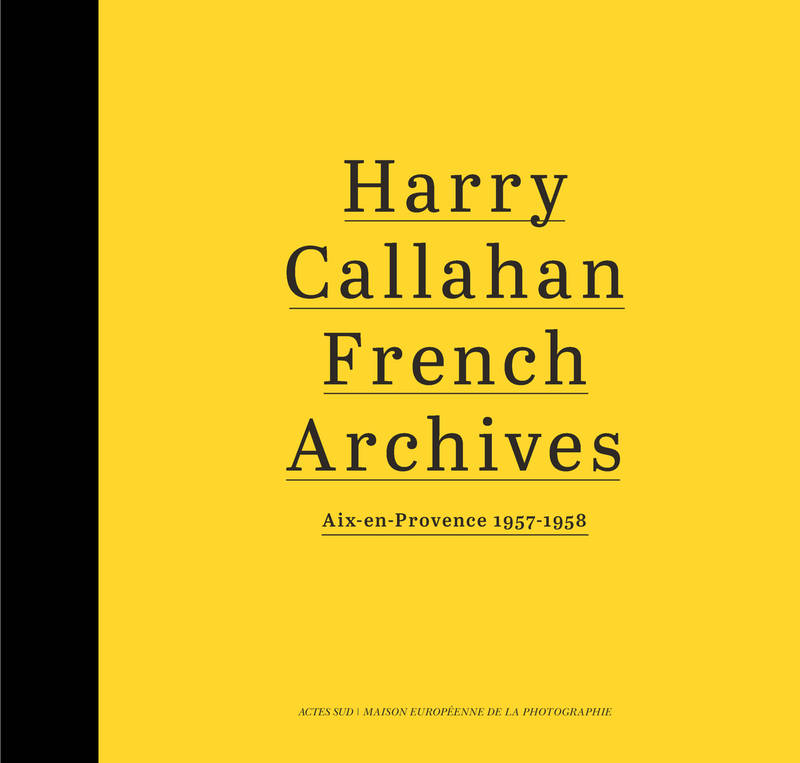 Harry Callahan / French archives : Aix-en-Provence 1957-1958