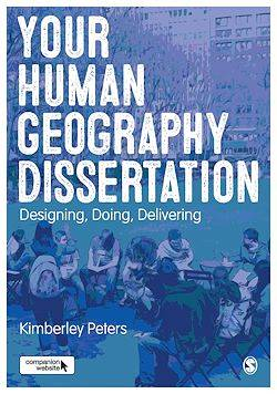 Your Human Geography Dissertation, Designing, Doing, Delivering