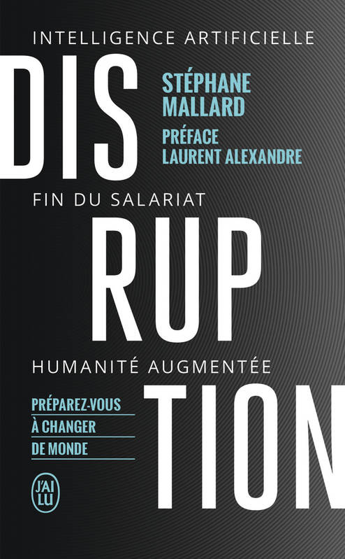DISRUPTION - INTELLIGENCE ARTIFICIELLE, FIN DU SALARIAT, HUMANITE AUGMENTEE