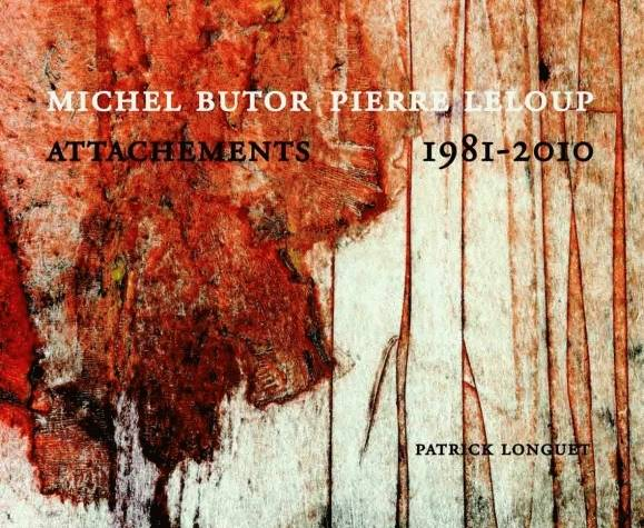 Michel Butor Pierre Leloup, Attachements 1981-2010