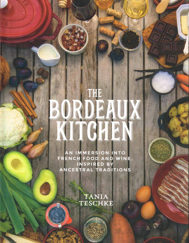 The Bordeaux Kitchen, An Immersion into French Food and Wine, Inspired by Ancestral Traditions