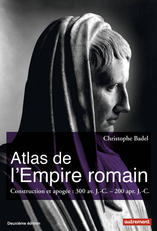 Atlas de l'Empire romain / construction et apogée : 300 av. J.-C.- 200 apr. J.-C.