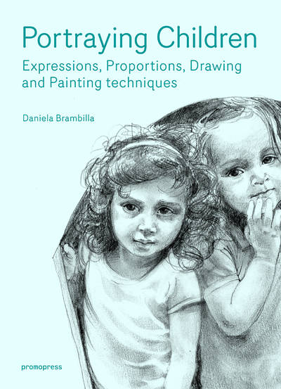 Portraying Children. Expressions, Proportions, Drawing and Painting Techniques