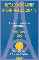 Ultrasonography in ophthalmology, 18, Proceedings of the eighteenth SIDUO meeting, Paris, France, 2000