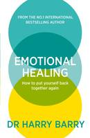 Emotional Healing, How To Put Yourself Back Together Again