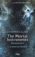 The mortal instruments, renaissance, 2, The Mortal Instruments - Renaissance - tome 2 Le prince des ténèbres