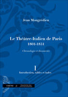 Le Théâtre-italien de Paris, 1801-1931, Le Théâtre-Italien de Paris, 1801-1831, chronologie et documents, Volume I, Introduction, tables et index