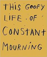 This googy life of constant mourning