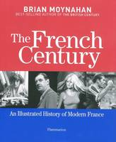 The French century, an illustrated history of modern France