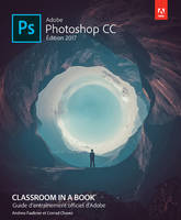 Adobe Photoshop CC Classroom in a Book, édition 2017