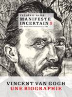 Manifeste incertain / Vincent Van Gogh : une biographie