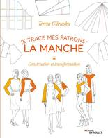 Je trace mes patrons / la manche : construction et transformation