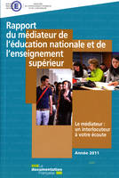 RAPPORT 2011 MEDIATEUR DE L'EDUCATION NATIONALE ET DE L'ENSEIGNEMENT SUPERIEUR - LE MEDIATEUR : UN I