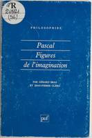 PASCAL. FIGURES DE L'IMAGINATION, figures de l'imagination
