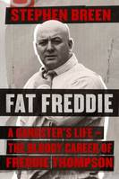 Fat Freddie, A gangster's life - the bloody career of Freddie Thompson