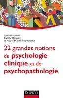 22 grandes notions de psychologie clinique et psychopathologie