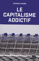 Le capitalisme addictif