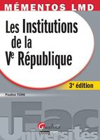 Mémentos LMD - Les institutions de la Ve République - 3è ed.