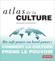 Atlas de la culture. Du soft power au hard power