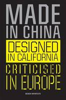 MADE IN CHINA, DESIGNED IN CALIFORNIA, CRITICISED IN EUROPE: DESIGN MANIFESTO /ANGLAIS