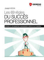 Les 69 règles du succès au travail / devenir numéro 1 en management, marketing et service à la clien, devenir n° 1 en marketing, management, service à la clientèle