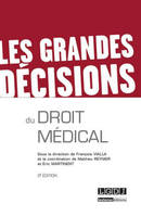 LES GRANDES DECISIONS DU DROIT MEDICAL - 2EME EDITION - SOUS LA DIRECTION DE FRANCOIS VIALLA ET LA C