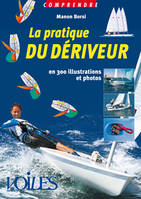 PRATIQUE DU DERIVEUR EN 300 ILLUSTRATIONS ET PHOTOS (LA), en 300 illustrations et photos