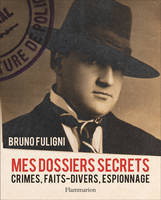 MES DOSSIERS SECRETS - CRIMES, FAITS-DIVERS, ESPIONNAGE