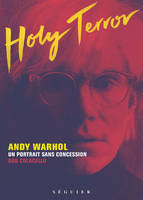 Holy Terror - Andy Warhol, un portrait sans concession