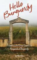 Hello Burgundy (Anglais), A Guide to the Great Grand Cru Vineyards of Burgundy