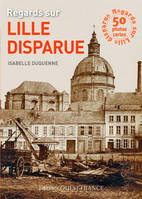 LIVRE CARTES, REGARDS SUR LILLE DISPARUE