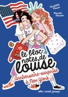 ANNIVERSAIRE SURPRISE A NEW YO, Le Bloc-note de Louise - tome 6